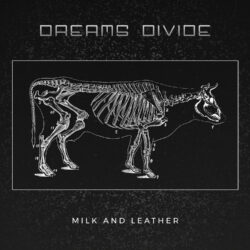 Dreams Divide - Milk and Leather
