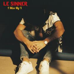 LE SINNER - I Miss My X