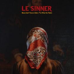 LE SINNER - Mama Said I Deserve Better