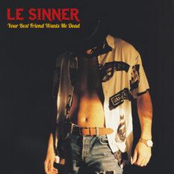 LE SINNER - Your Best Friend Wants Me Dead