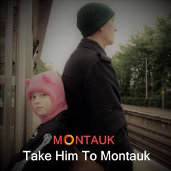 Montauk - Take Him to Montauk